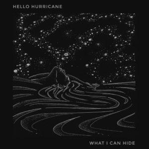Hello Hurricane - What I Can Hide - Artwork
